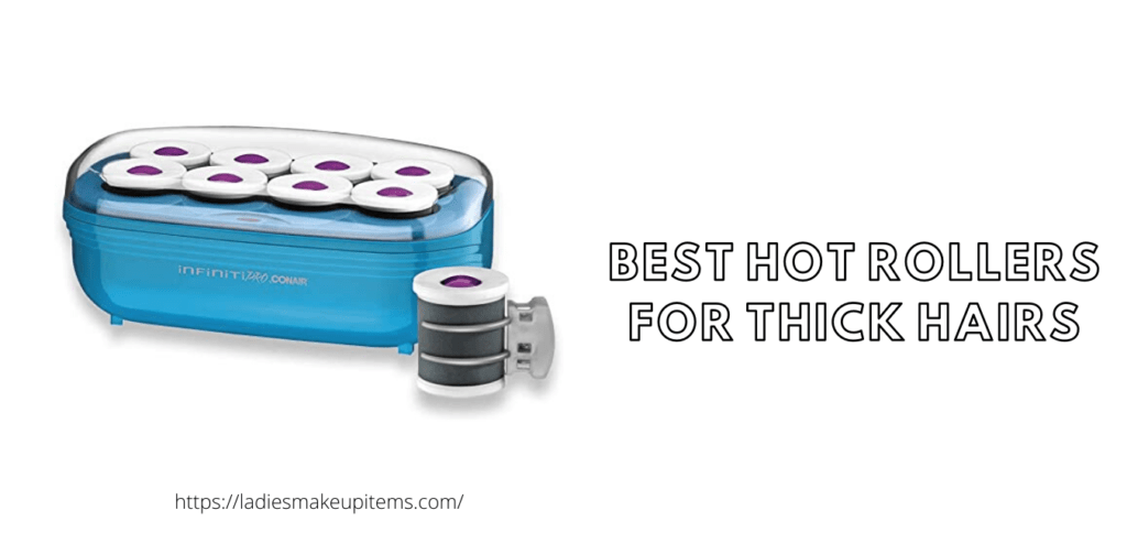 Best Hot Rollers For Thick Hairs